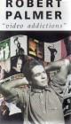 Robert Palmer - Video Addictions (4195)