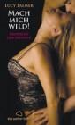 Buch- Mach mich wild! - Lucy Palmer - Erotische Geschichten