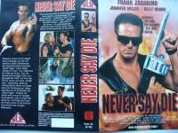 Never Say Die ... Frank Zagarino   ... VHS  ... FSK 18