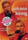Johann König - Ohne Proben nach oben Live